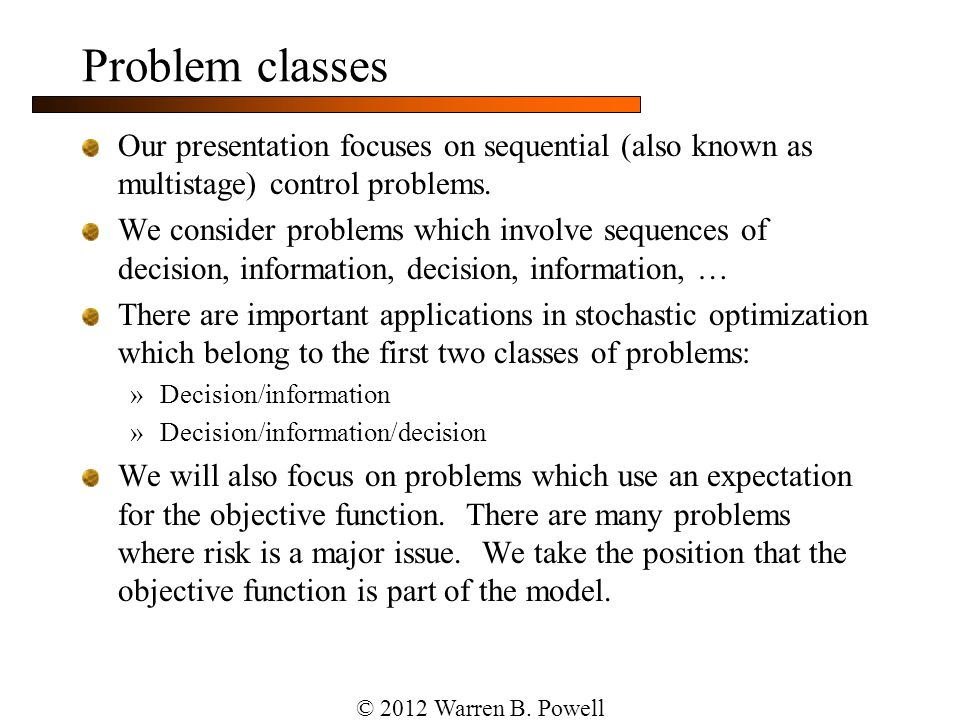Problem classes Our presentation focuses on sequential (also known as multistage) control problems.