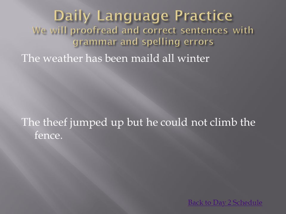 Daily Language Practice We will proofread and correct sentences with grammar and spelling errors