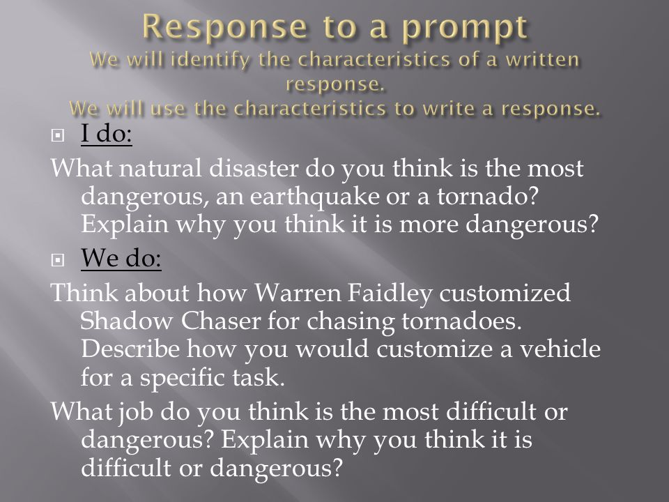 Response to a prompt We will identify the characteristics of a written response. We will use the characteristics to write a response.