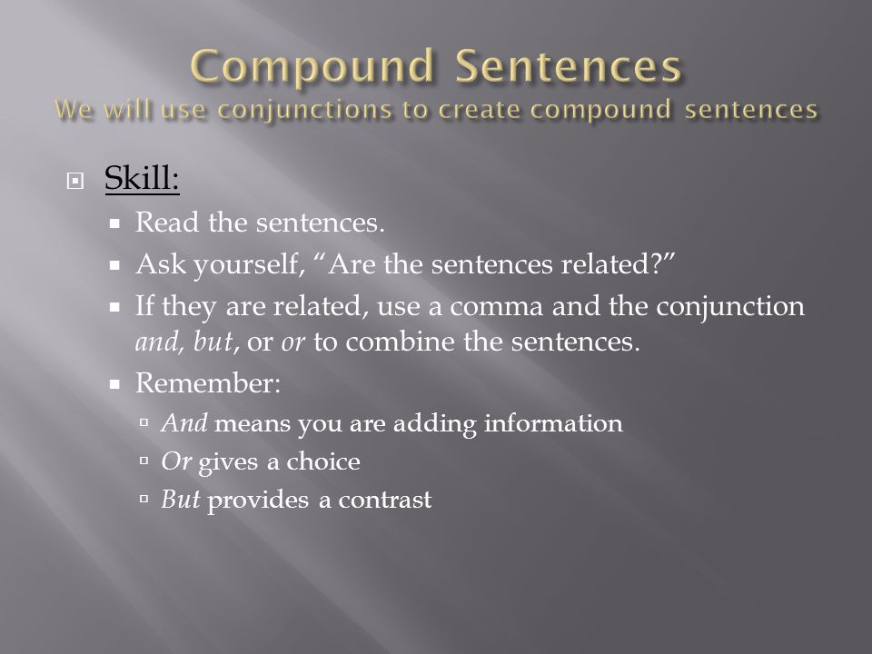 Compound Sentences We will use conjunctions to create compound sentences