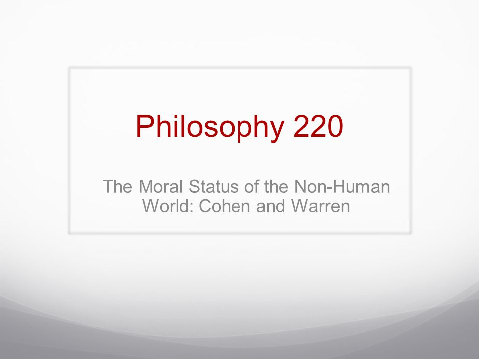 The Moral Status of the Non-Human World: Cohen and Warren