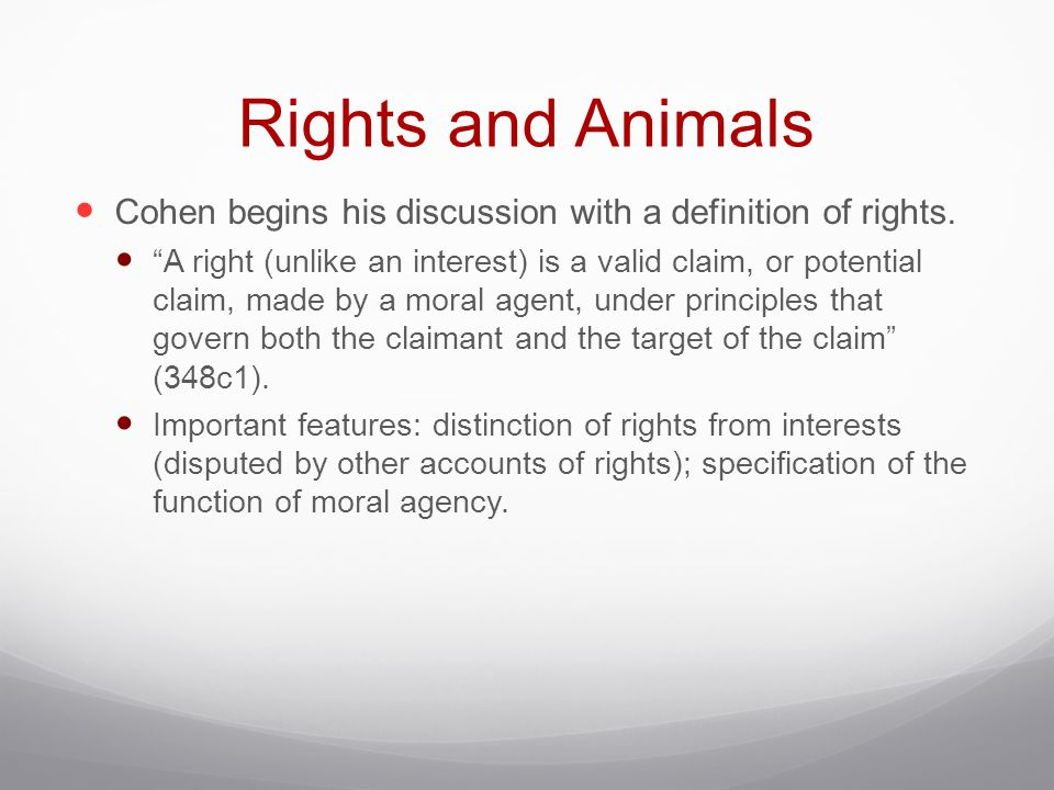 Rights and Animals Cohen begins his discussion with a definition of rights.