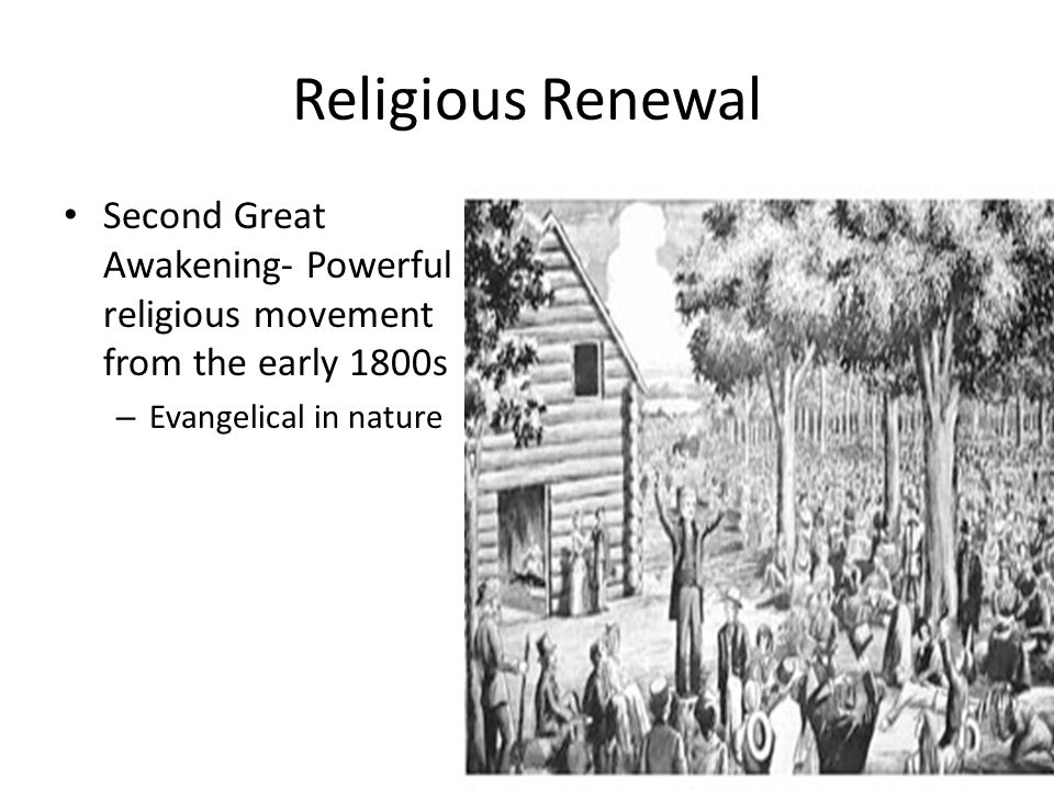 Religious Renewal Second Great Awakening- Powerful religious movement from the early 1800s.