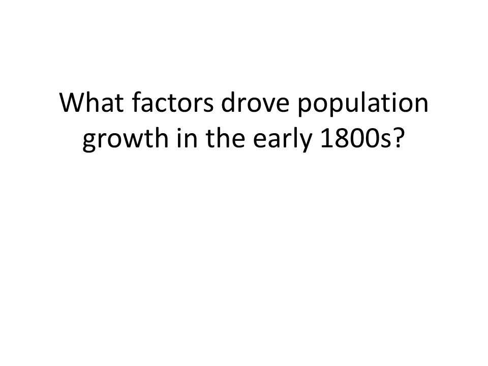 What factors drove population growth in the early 1800s