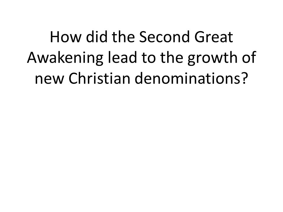 How did the Second Great Awakening lead to the growth of new Christian denominations