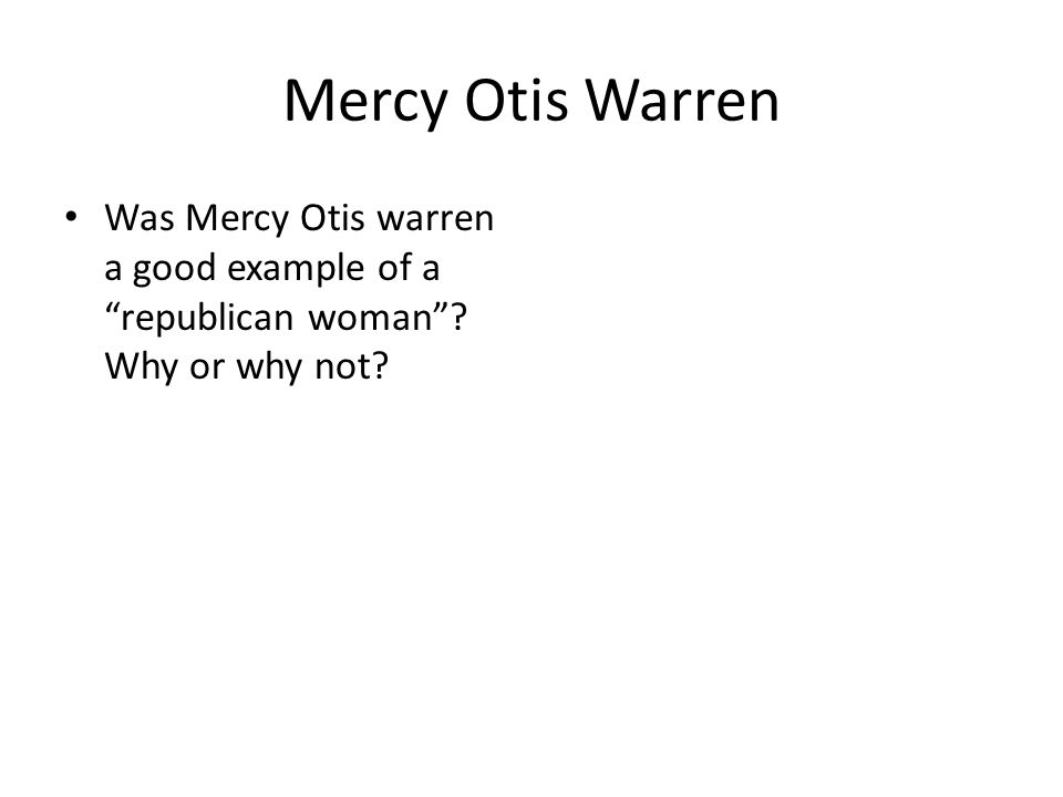 Mercy Otis Warren Was Mercy Otis warren a good example of a republican woman Why or why not