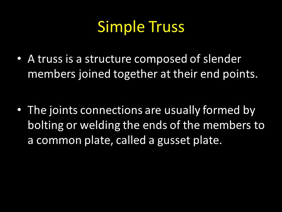 Simple Truss A truss is a structure composed of slender members joined together at their end points.