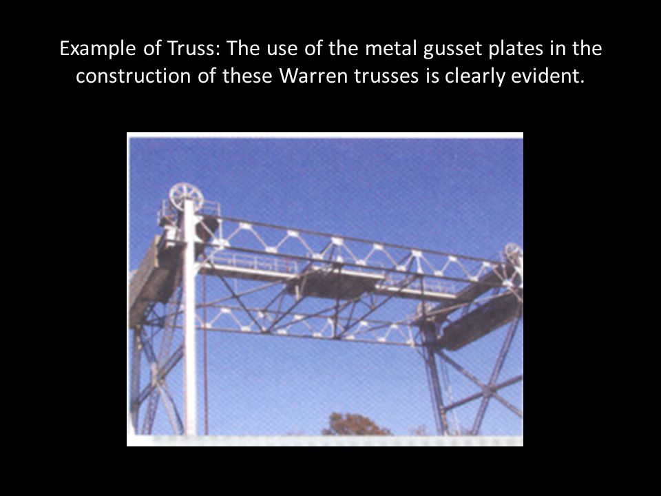 Example of Truss: The use of the metal gusset plates in the construction of these Warren trusses is clearly evident.