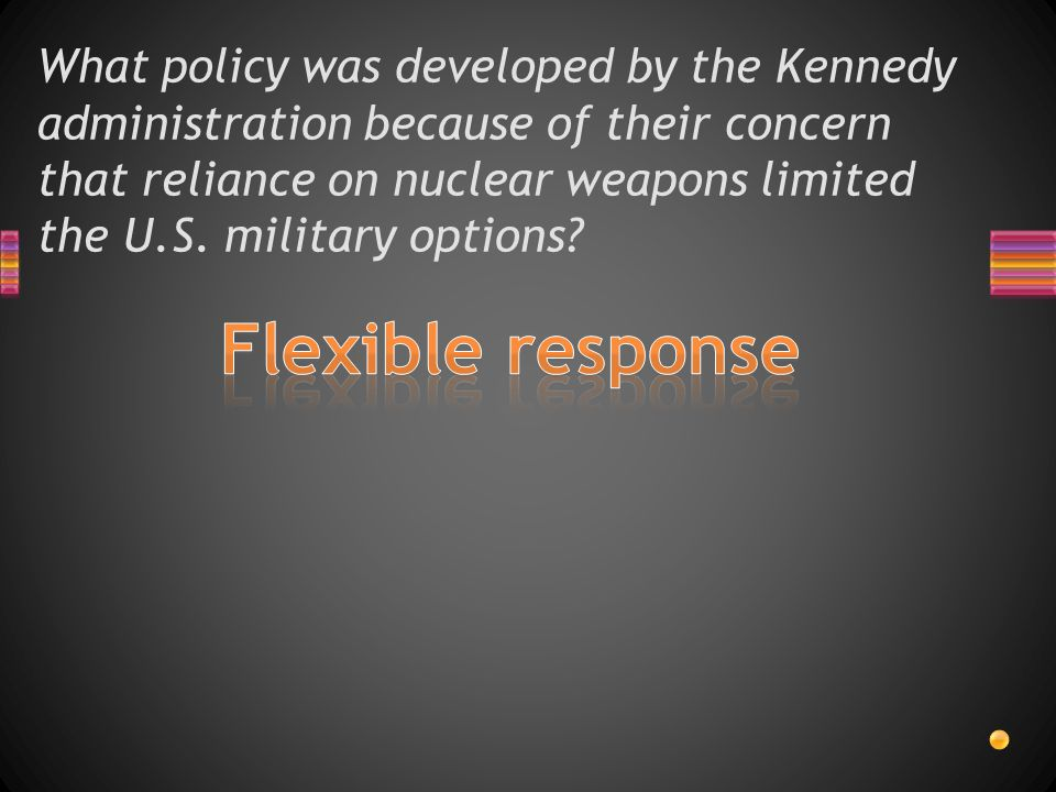 What policy was developed by the Kennedy administration because of their concern that reliance on nuclear weapons limited the U.S. military options