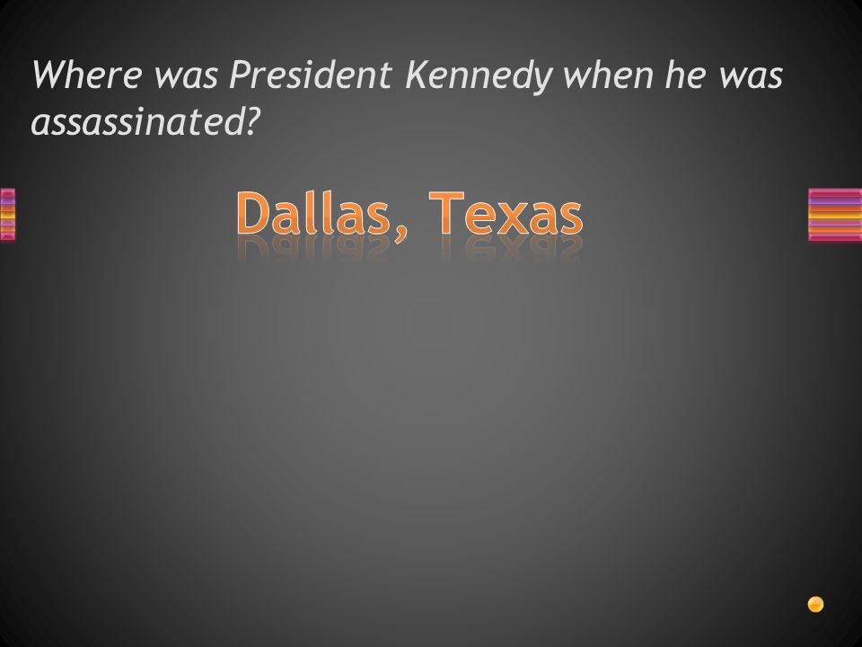 Where was President Kennedy when he was assassinated