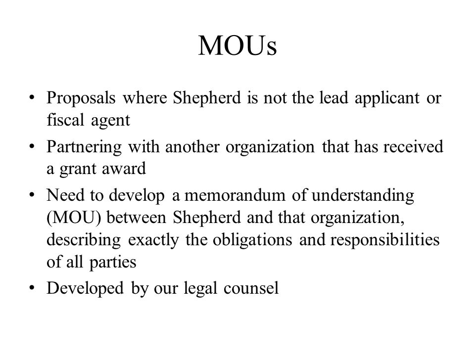MOUs Proposals where Shepherd is not the lead applicant or fiscal agent. Partnering with another organization that has received a grant award.