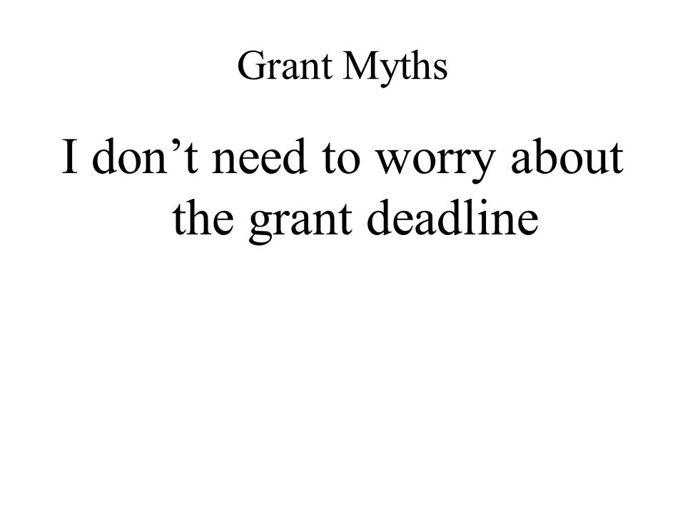 I don't need to worry about the grant deadline