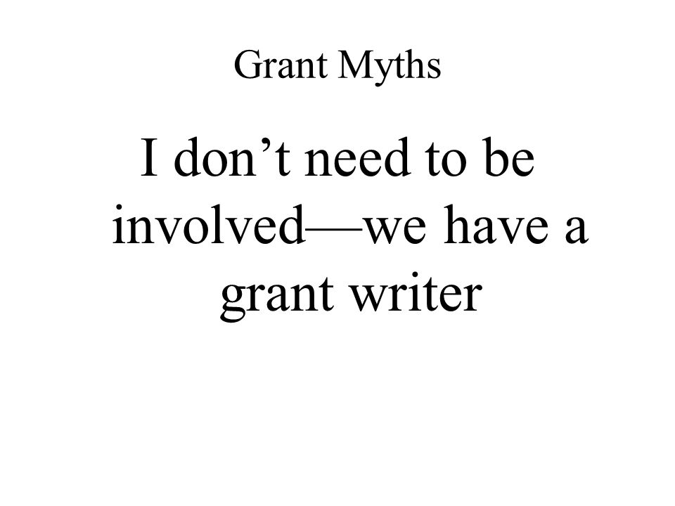 I don't need to be involved—we have a grant writer