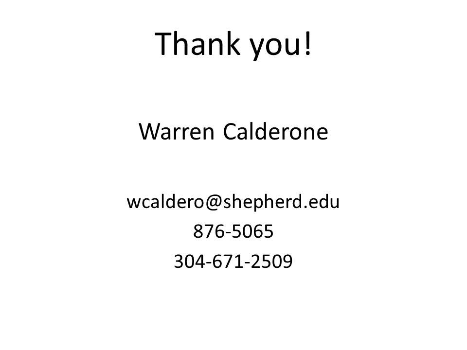 Thank you! Warren Calderone wcaldero@shepherd.edu 876-5065