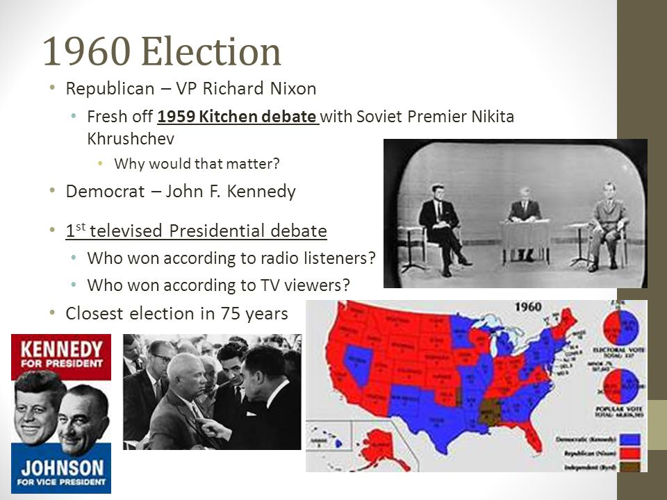 1960 Election Republican – VP Richard Nixon Democrat – John F. Kennedy