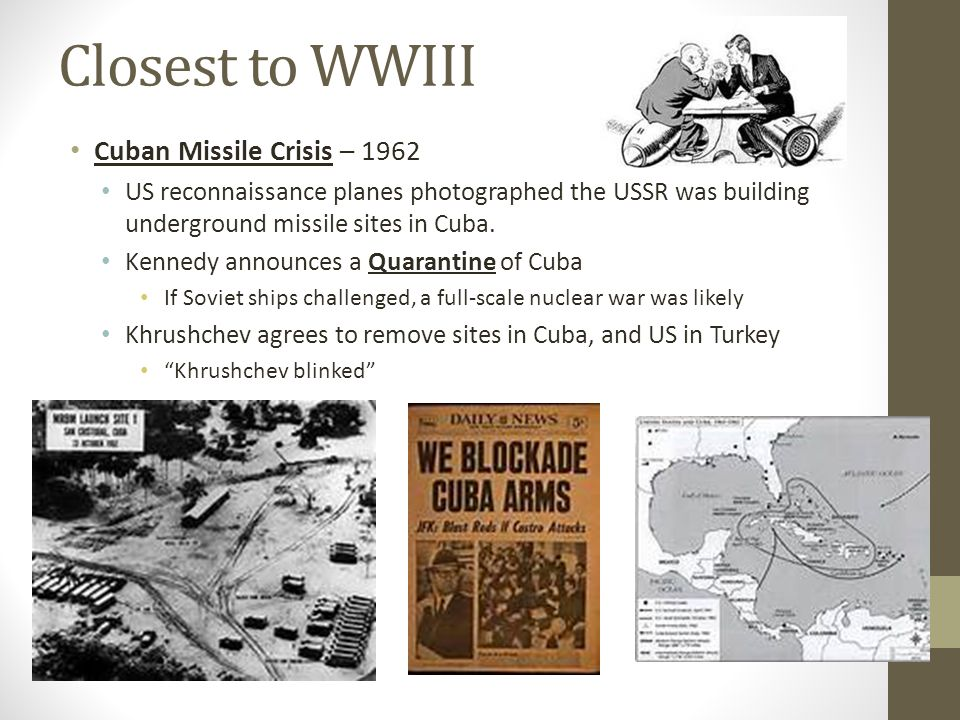 Closest to WWIII Cuban Missile Crisis – 1962
