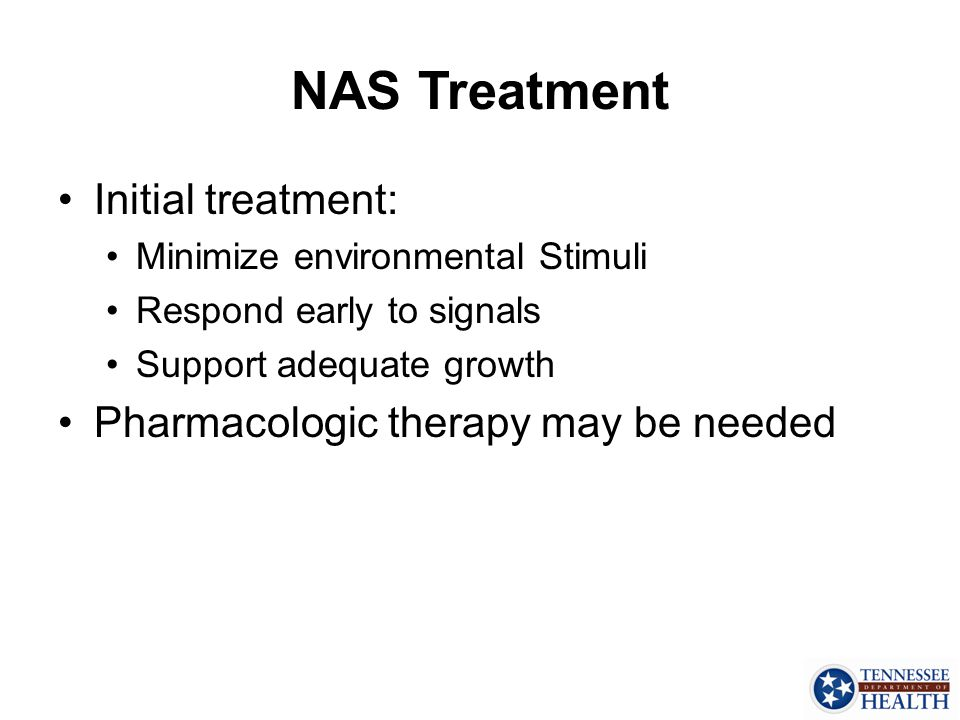 NAS Treatment Initial treatment: Pharmacologic therapy may be needed
