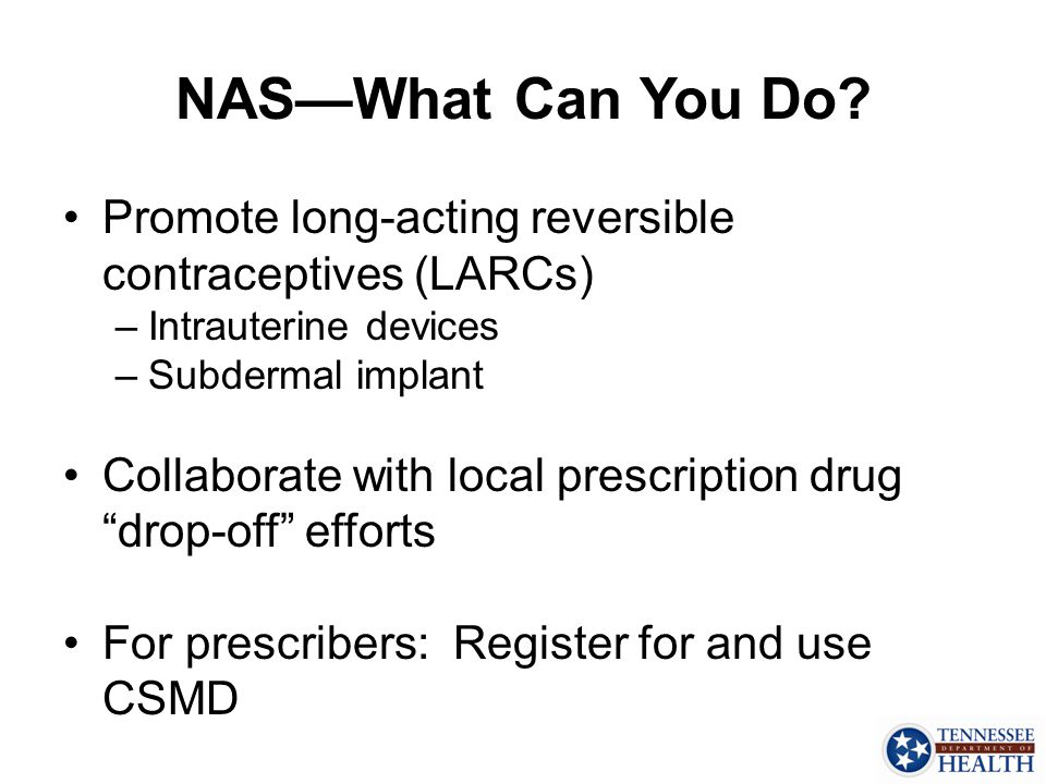 NAS—What Can You Do Promote long-acting reversible contraceptives (LARCs) Intrauterine devices. Subdermal implant.