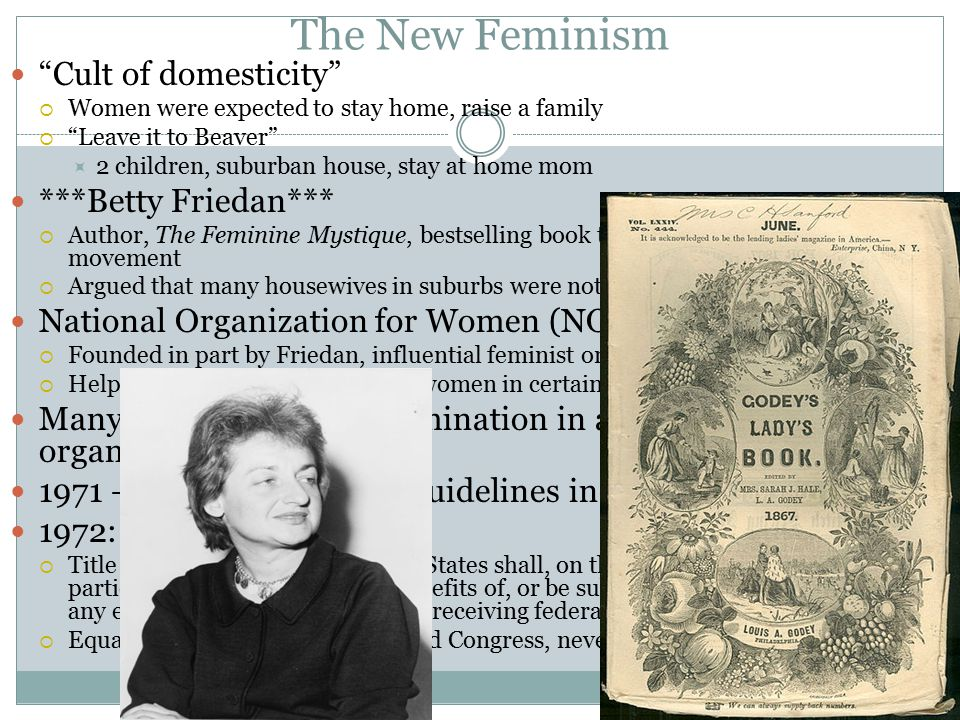 The New Feminism Cult of domesticity ***Betty Friedan***