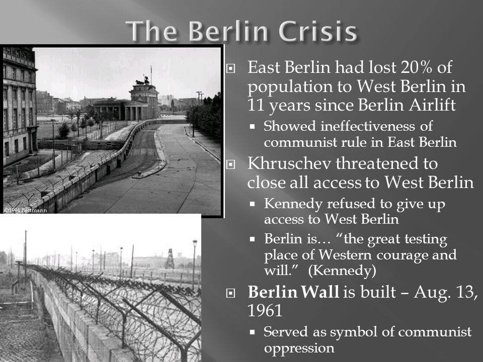 The Berlin Crisis East Berlin had lost 20% of population to West Berlin in 11 years since Berlin Airlift.