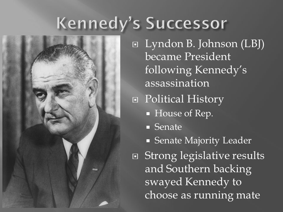 Kennedy's Successor Lyndon B. Johnson (LBJ) became President following Kennedy's assassination. Political History.