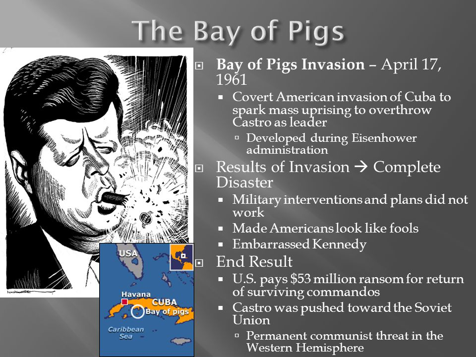 The Bay of Pigs Bay of Pigs Invasion – April 17, 1961
