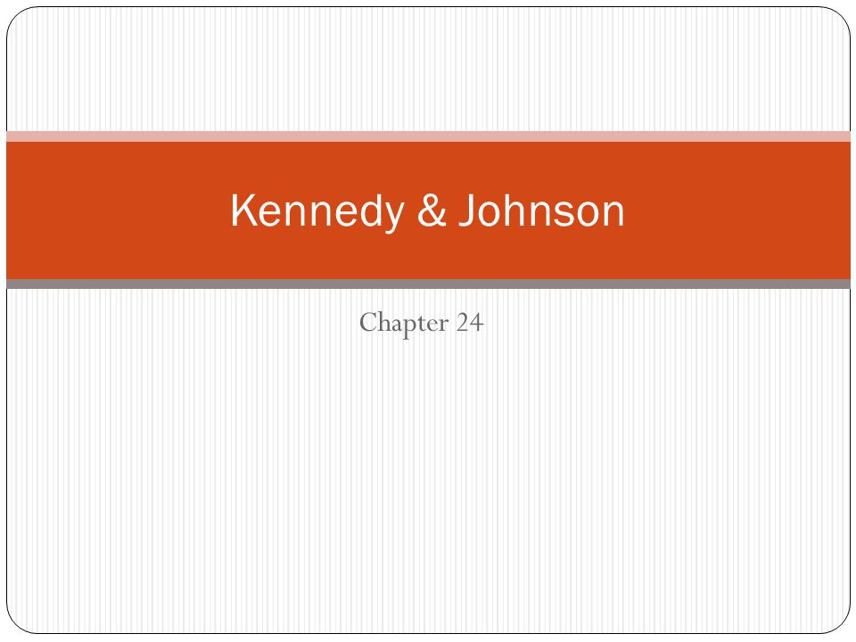 Kennedy & Johnson Chapter 24