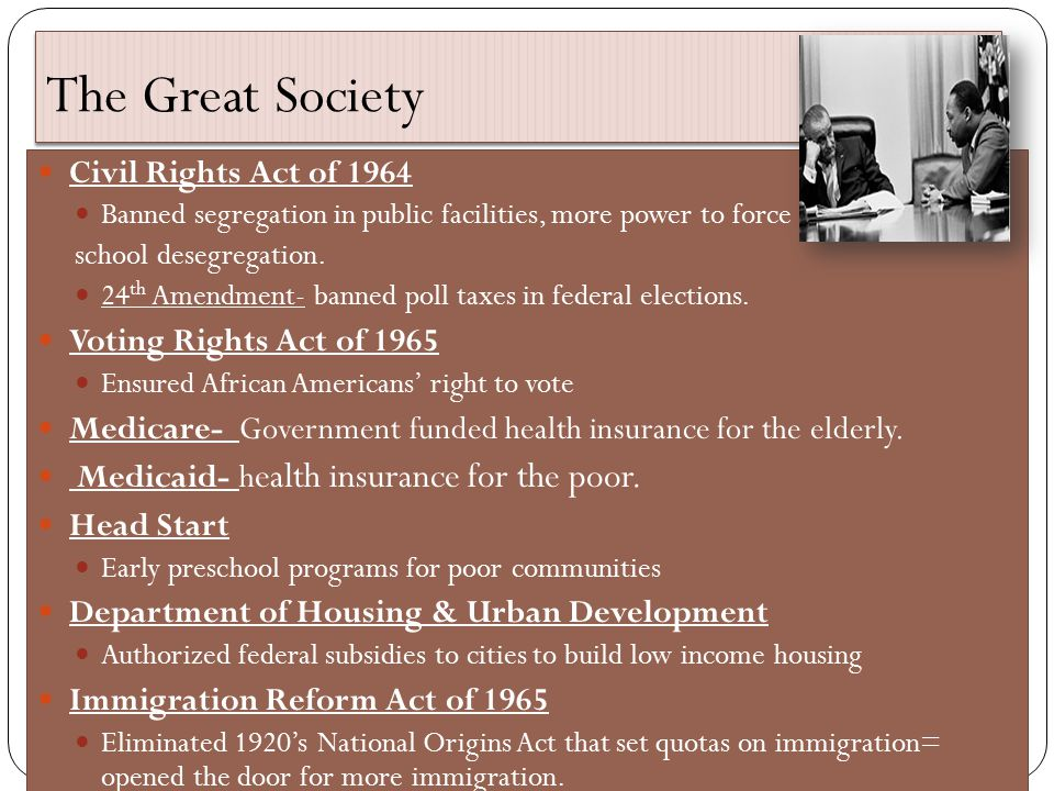 The Great Society Civil Rights Act of 1964 Voting Rights Act of 1965