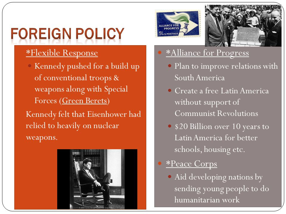 Foreign Policy *Flexible Response *Alliance for Progress *Peace Corps