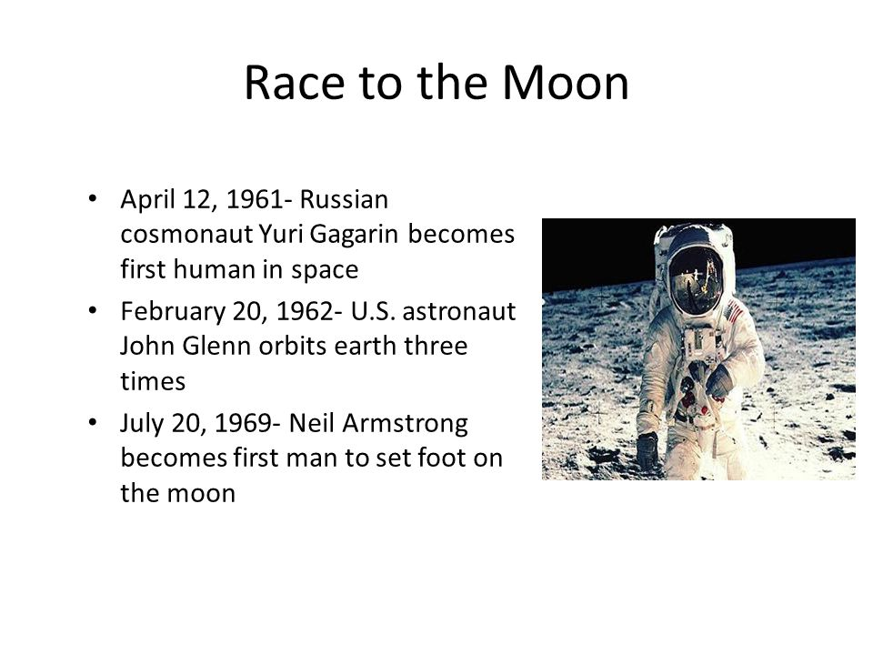 Race to the Moon April 12, 1961- Russian cosmonaut Yuri Gagarin becomes first human in space.