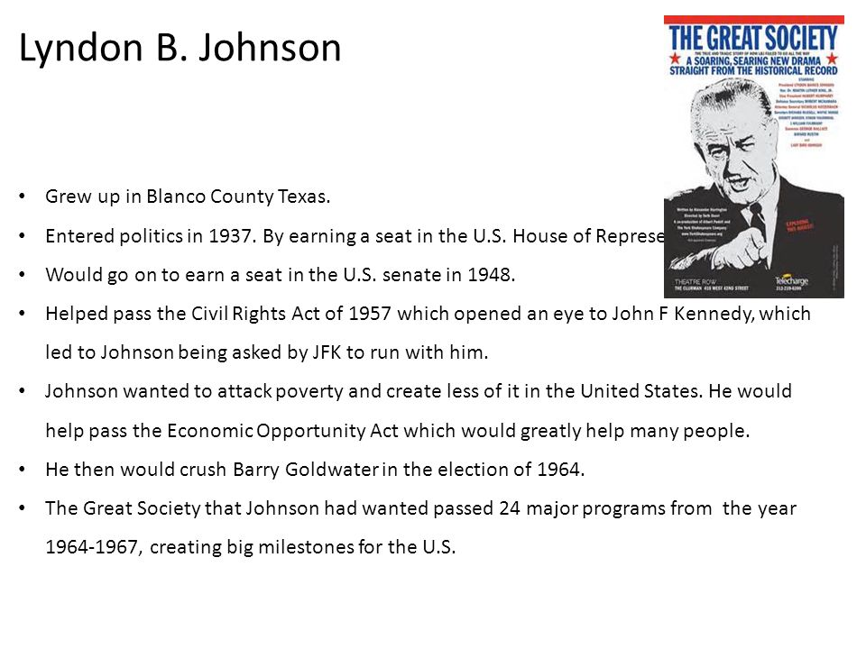 Lyndon B. Johnson Grew up in Blanco County Texas.