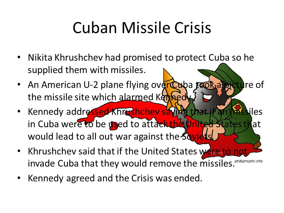 Cuban Missile Crisis Nikita Khrushchev had promised to protect Cuba so he supplied them with missiles.