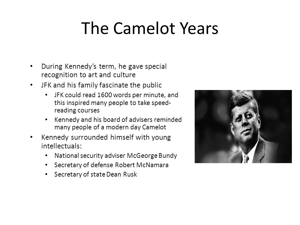 The Camelot Years During Kennedy's term, he gave special recognition to art and culture. JFK and his family fascinate the public.