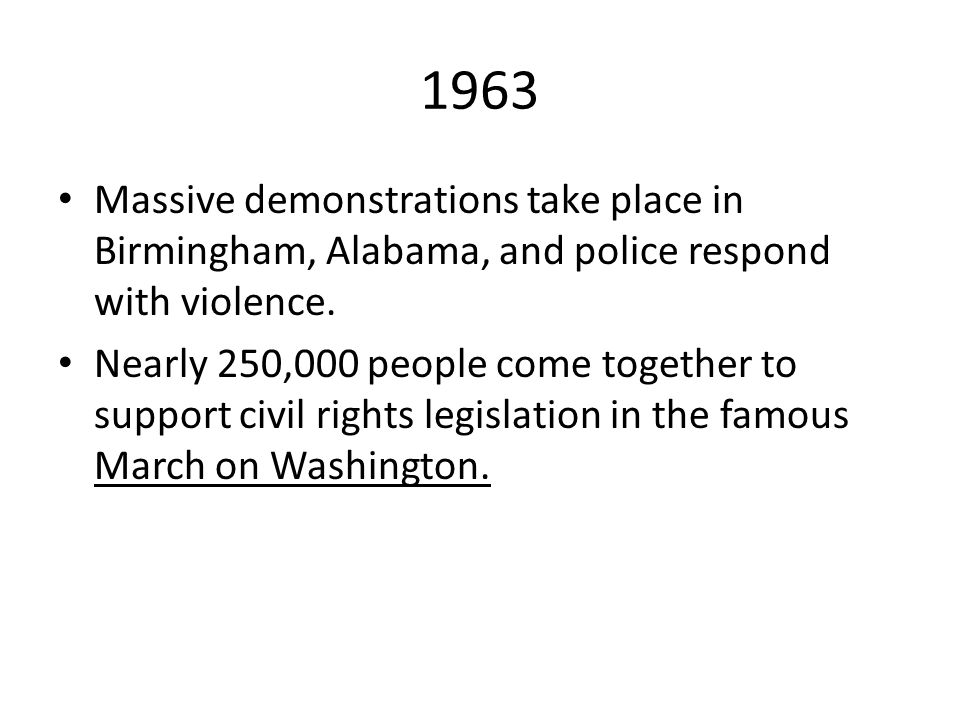 1963 Massive demonstrations take place in Birmingham, Alabama, and police respond with violence.