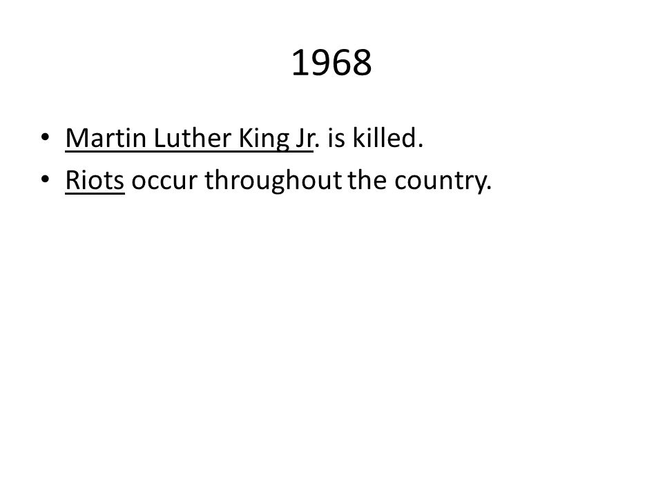 1968 Martin Luther King Jr. is killed.