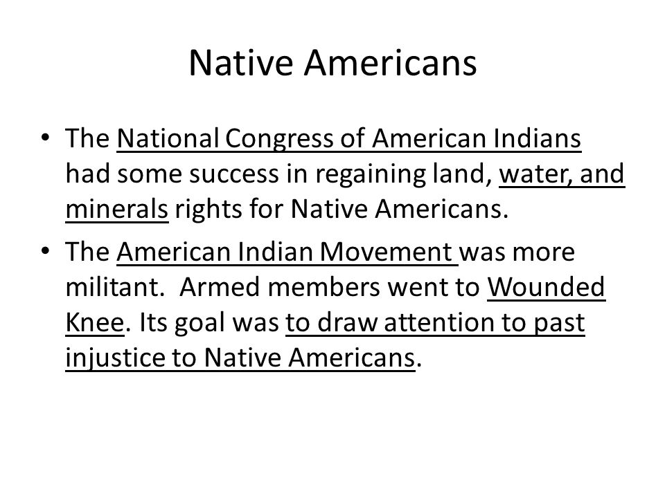 Native Americans The National Congress of American Indians had some success in regaining land, water, and minerals rights for Native Americans.