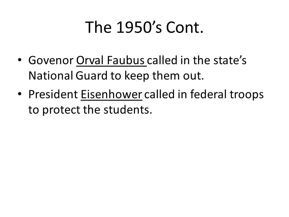 The 1950's Cont. Govenor Orval Faubus called in the state's National Guard to keep them out.