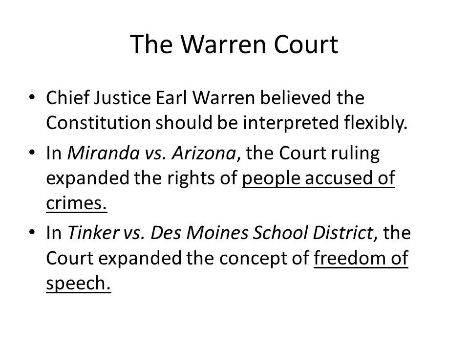 The Warren Court Chief Justice Earl Warren believed the Constitution should be interpreted flexibly.