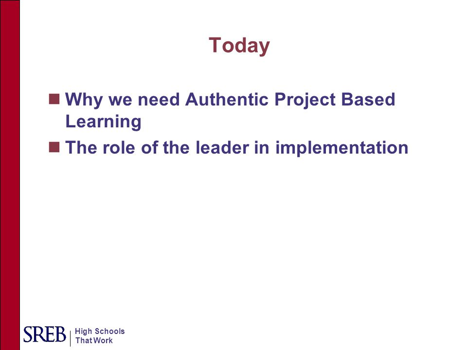 Today Why we need Authentic Project Based Learning