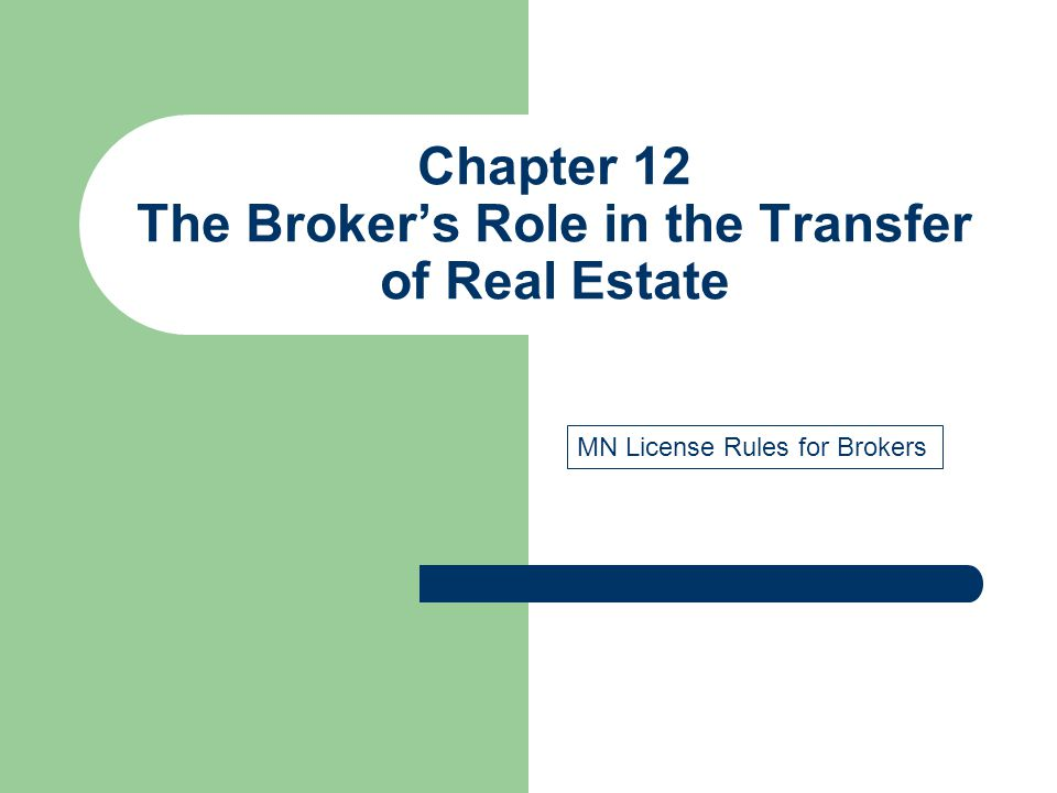 Chapter 12 The Broker's Role in the Transfer of Real Estate