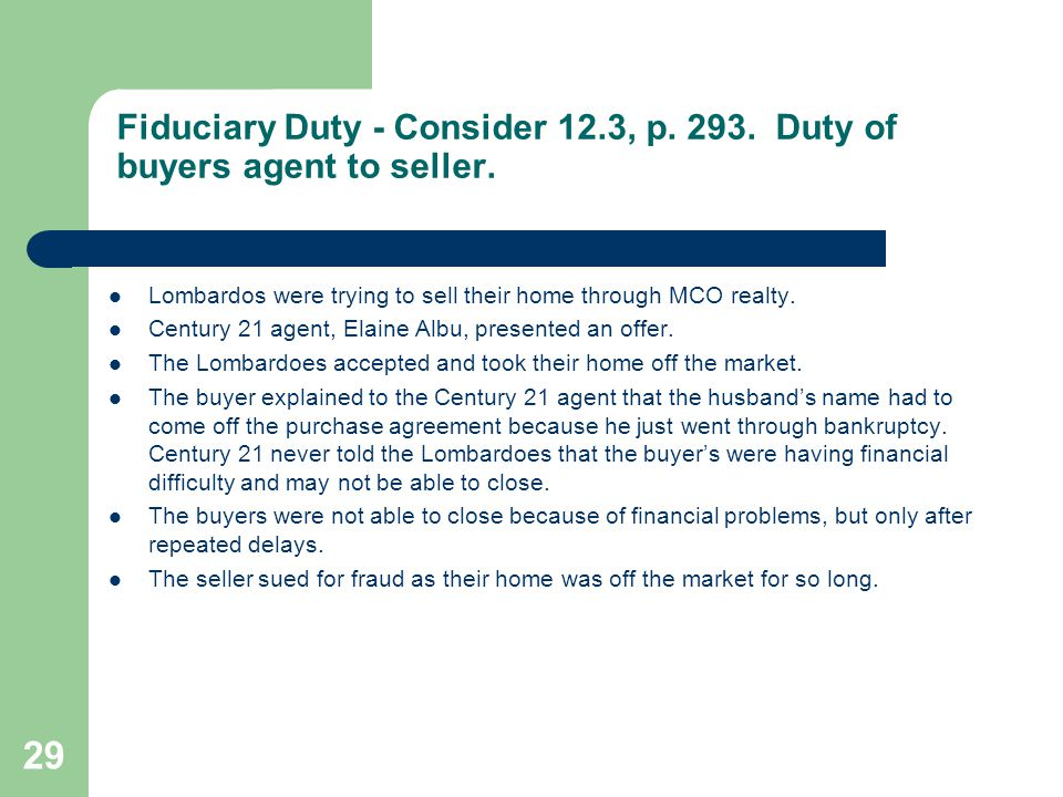 Fiduciary Duty - Consider 12.3, p. 293. Duty of buyers agent to seller.