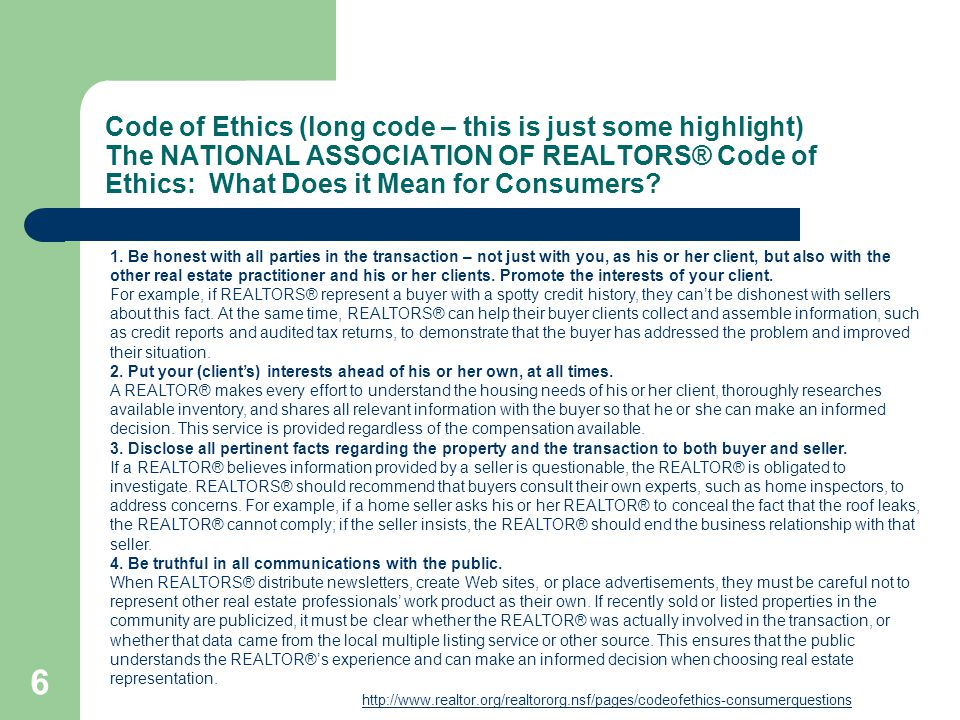 Code of Ethics (long code – this is just some highlight) The NATIONAL ASSOCIATION OF REALTORS® Code of Ethics: What Does it Mean for Consumers