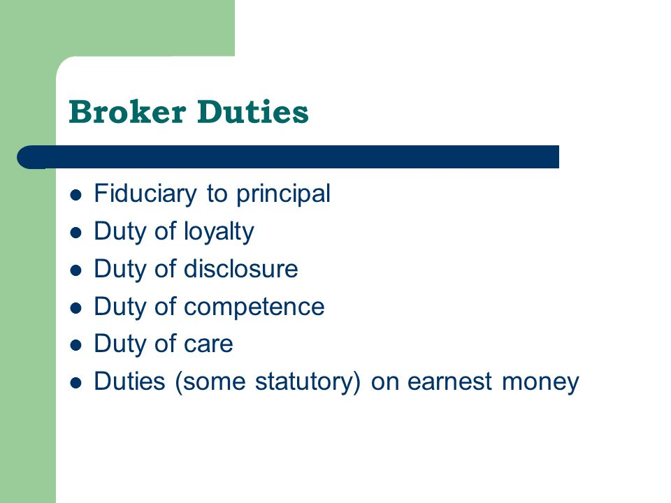 Broker Duties Fiduciary to principal Duty of loyalty