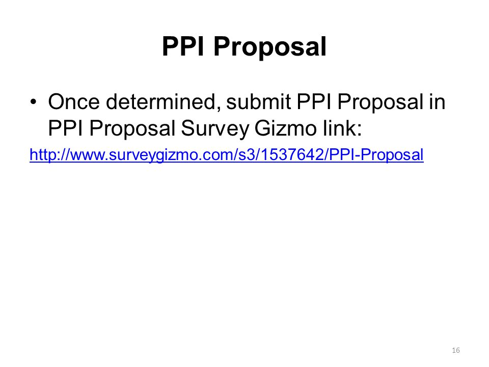PPI Proposal Once determined, submit PPI Proposal in PPI Proposal Survey Gizmo link: http://www.surveygizmo.com/s3/1537642/PPI-Proposal.