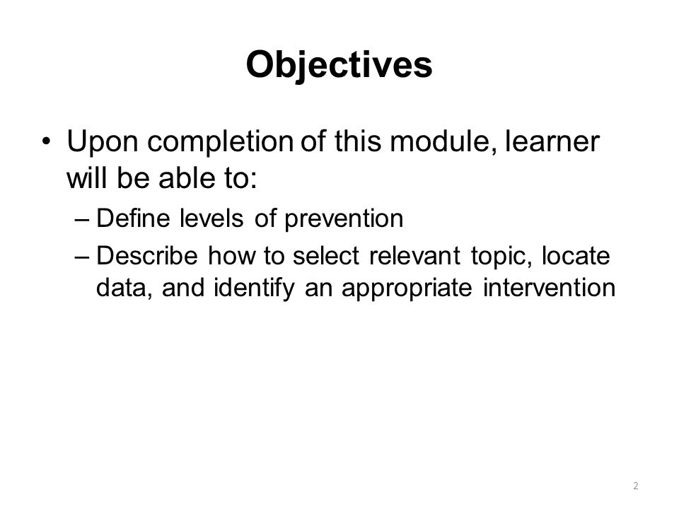 Objectives Upon completion of this module, learner will be able to: