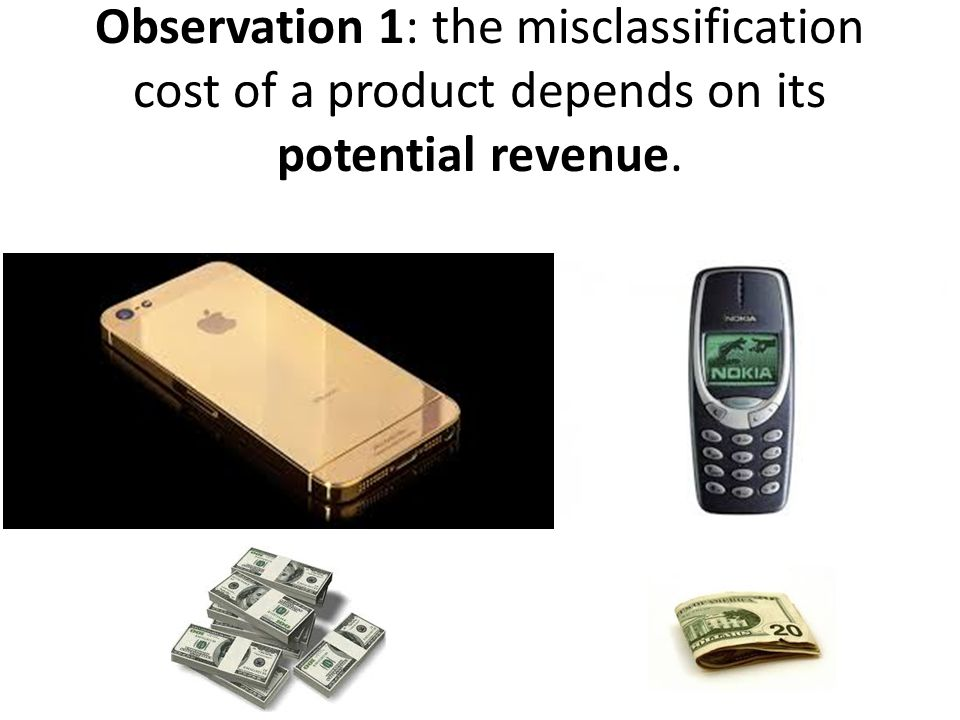 Observation 1: the misclassification cost of a product depends on its potential revenue.