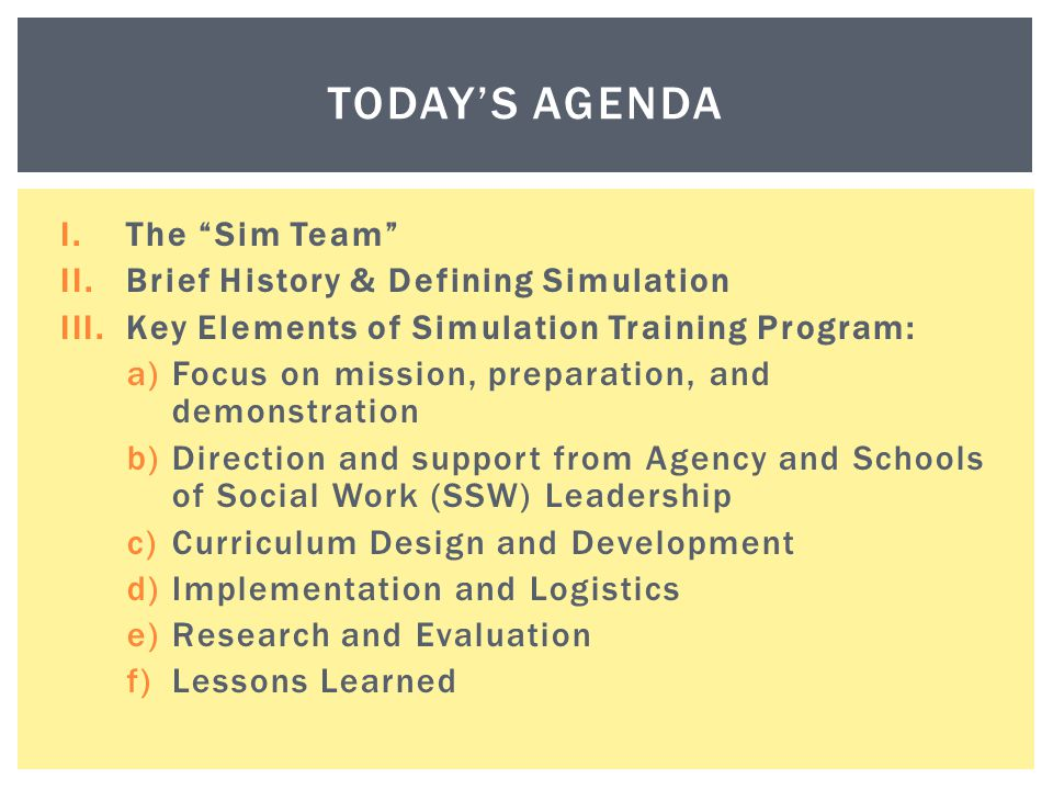 Today's AGENDA The Sim Team Brief History & Defining Simulation