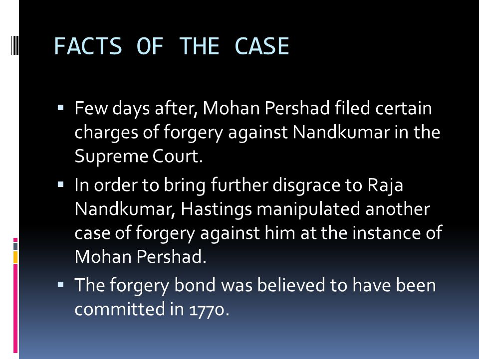 FACTS OF THE CASE Few days after, Mohan Pershad filed certain charges of forgery against Nandkumar in the Supreme Court.