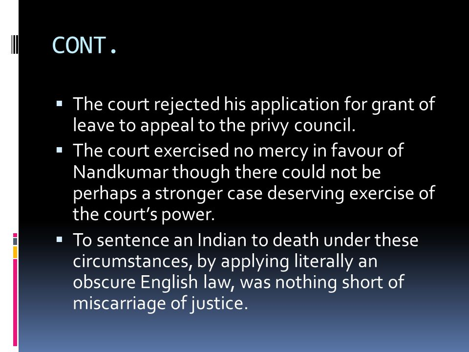CONT. The court rejected his application for grant of leave to appeal to the privy council.