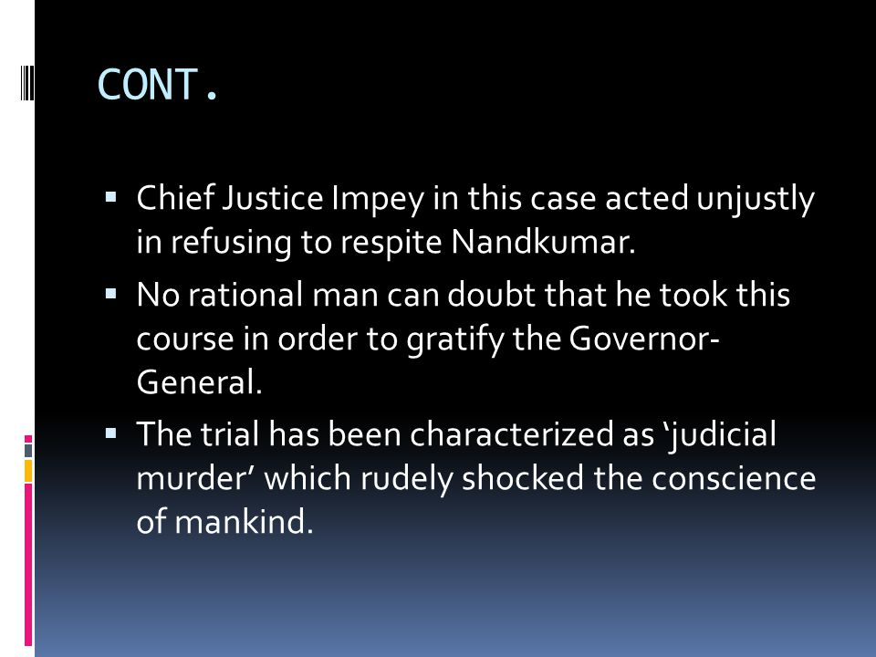 CONT. Chief Justice Impey in this case acted unjustly in refusing to respite Nandkumar.